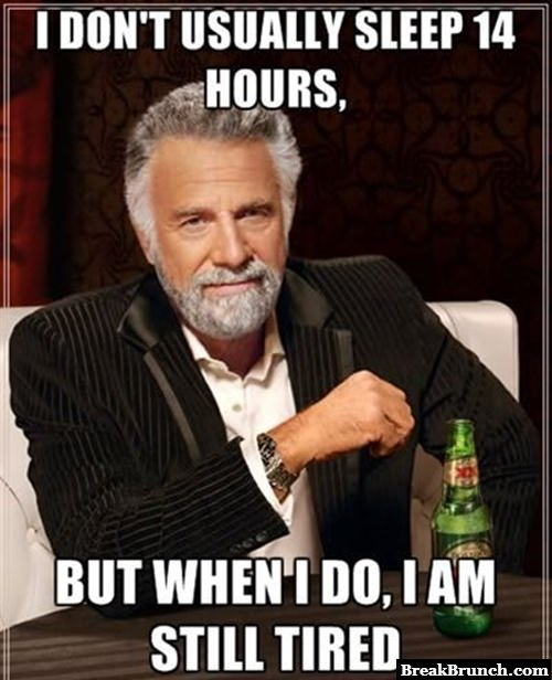 I don't always sleep for 14 hours