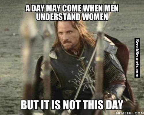 A day may come when men understand women