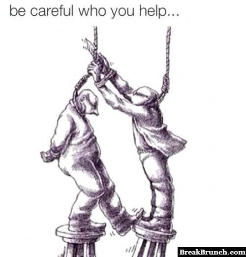 Be careful who you help
