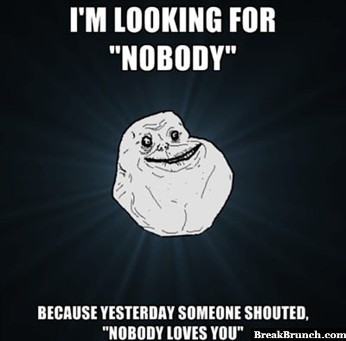 I am looking for nobody