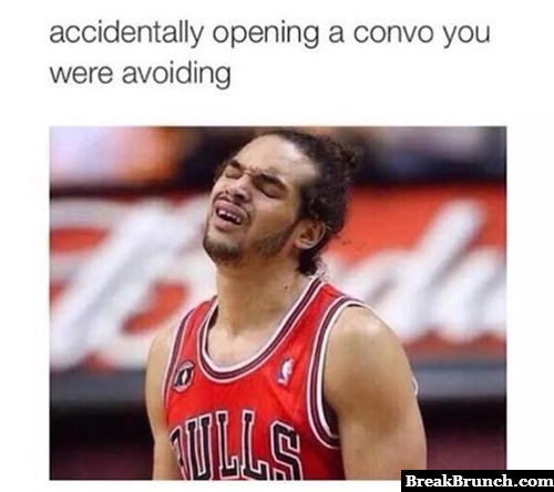 That moment when you accidentally open a convo you were avioding