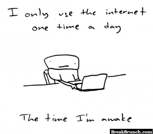 I only use the internet one time a day