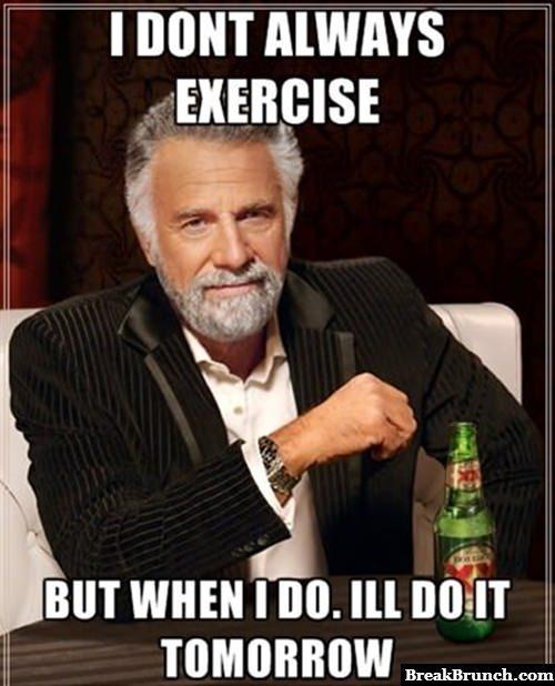 I don't always exercise