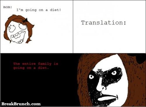 When my mom said she is going on a diet