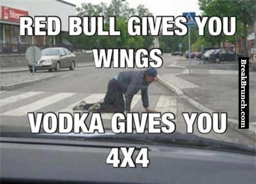 Red bull gives you wings but vodka gives you 4×4