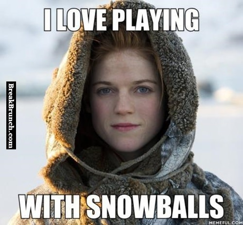 Ygritte love to play with snowballs