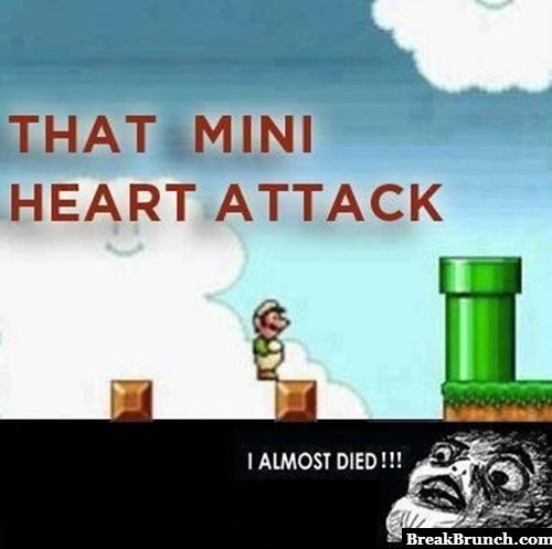 That mini heart attack when playing Mario