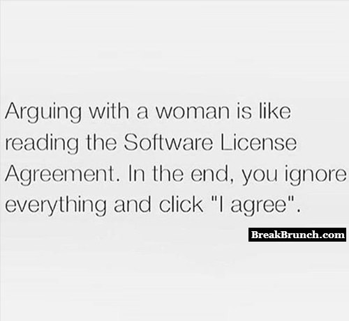 Arguing with a woman is like reading the software license agreement