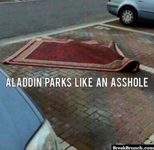 Aladdin parks like an asshole