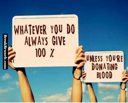 Whatever you do always give 100 unless you're donating blood