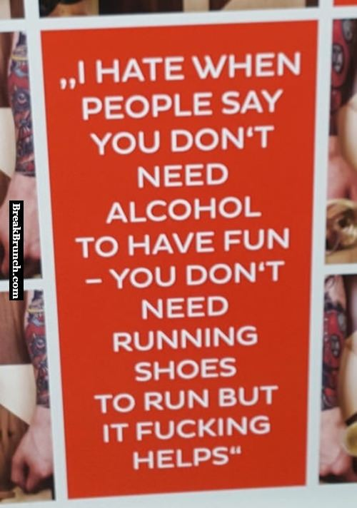 I hate when people say you don't need alcohol to have fun