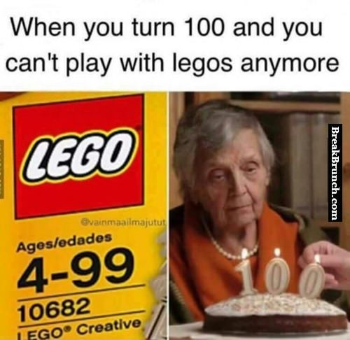 When you turn 100 and can't play with legos anymore