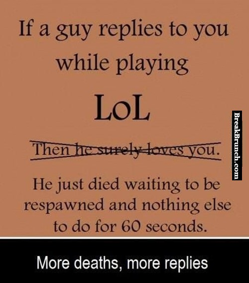 If a guy replies to you while playing League of Legends