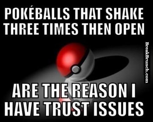 Pokeball is the reason I have trust issue