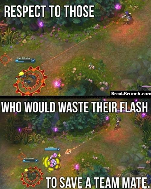Respect to those who would waste their flash to save a teammate