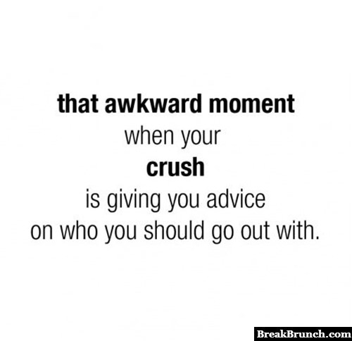 That awkward moment when your crush is giving you dating advice