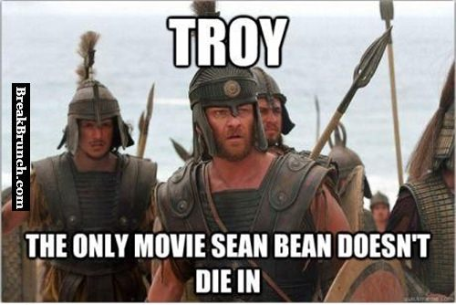 Troy is the only movie Sean Bean doesn't die in