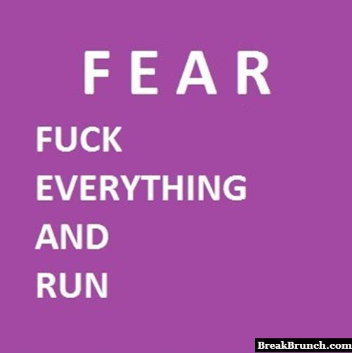 Fear means F*ck Everything And Run