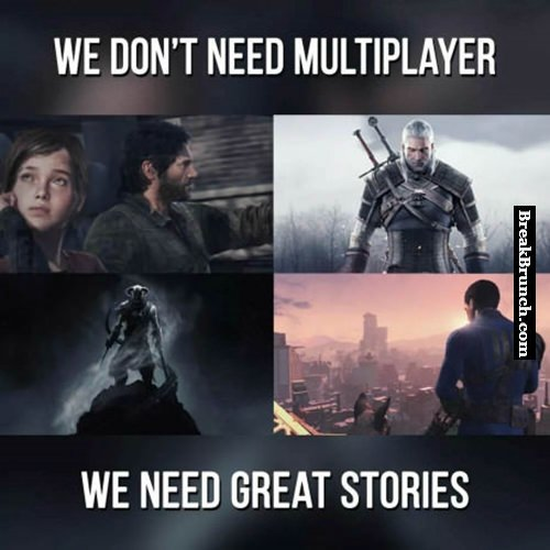 We don't need multiplayer, we need great stories
