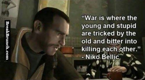 War is where the young and stupid are tricked by the old and bitter into killing each other