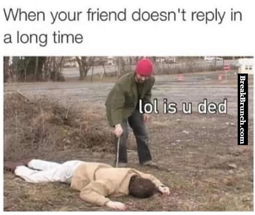 When your friend doesn't respond in a long time