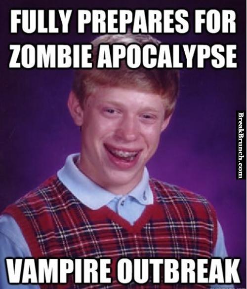 bad luck Brian preparing for zombie apocalypse