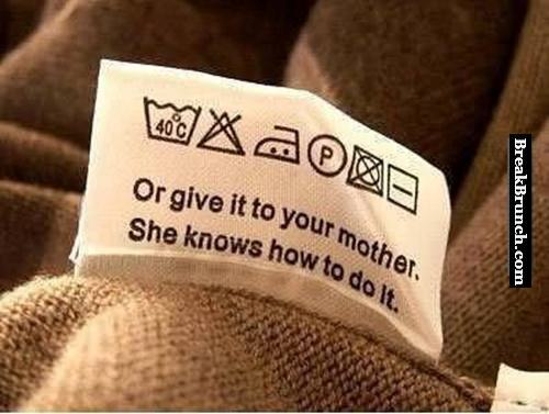 Give it to your mother, she knows what to do