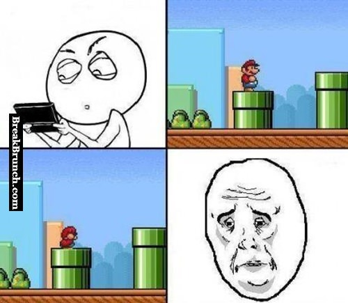 Happened to all of us when we played Mario