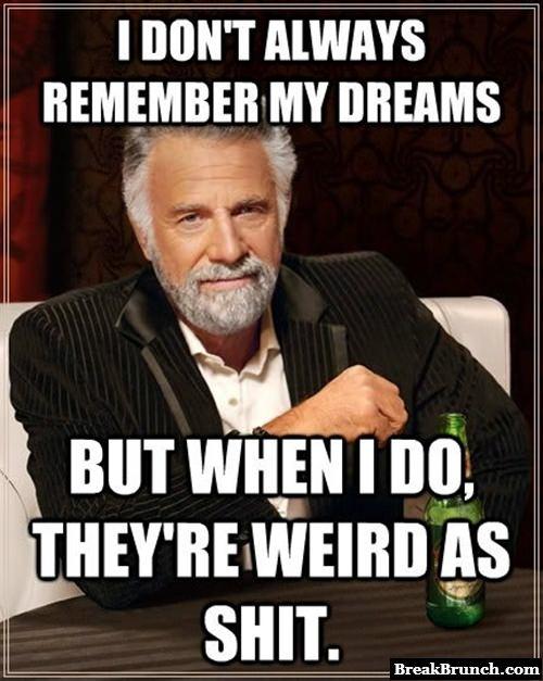 My dreams are weird as sh*t