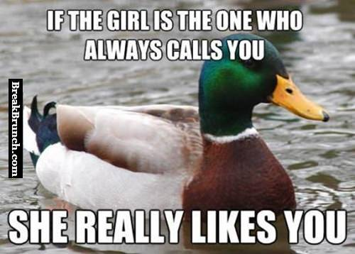 If a girl keep calling you, then she really likes you