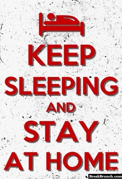 Keep sleeping and stay home