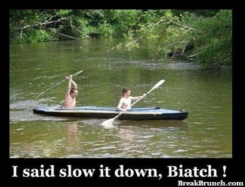 i-said-slow-it-down-biatch