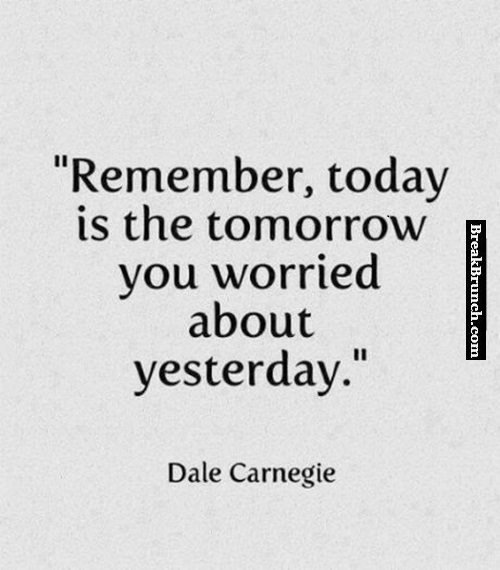 remember-today-is-the-romorriw-you-worried-about-testerday-dale-carnegie