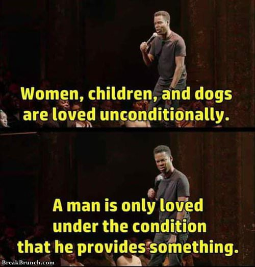 Man is only loved if he provides something