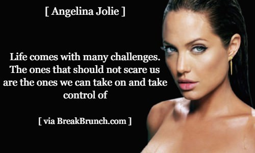 Life comes with many challenges – Angelina Jolie