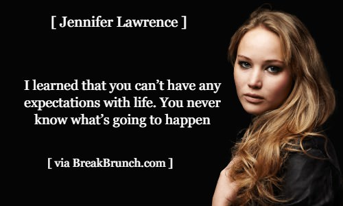 I learned that you can't have any expectation with life – Jennifer Lawrence