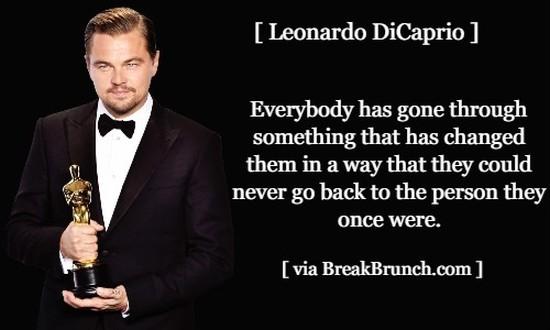 Everybody has gone through something that has changed them – Leonardo DiCaprio