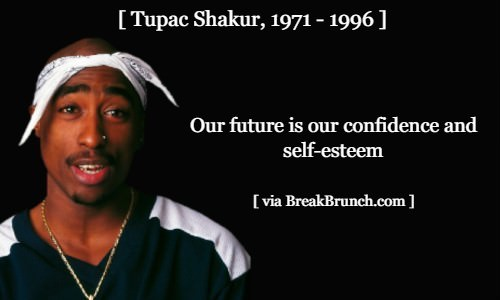 Our future is our confidence and self-esteem – Tupac