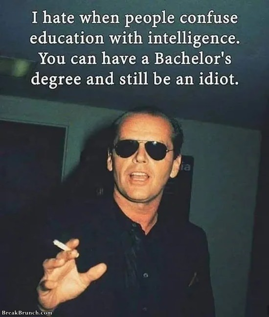 Don't confuse education with intelligence