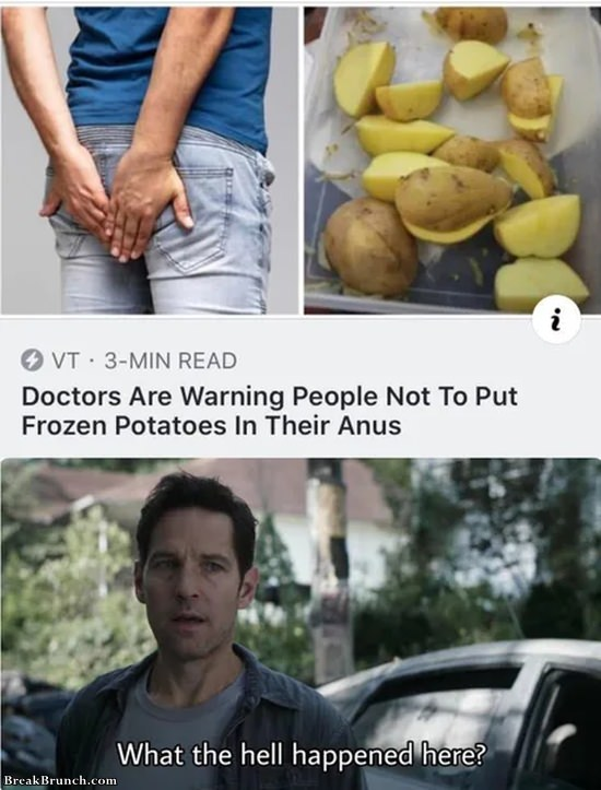 Doctors are warning people not to put frozen potatoes in their anus