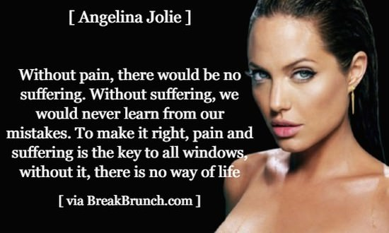 Pain and suffering is the key to all windows – Angelina Jolie