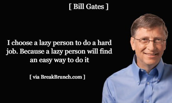 Choose lazy person to do a hard job – Bill Gates
