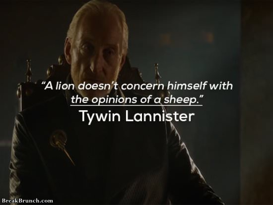A lion doesn't concern himself with the opinion of sheep – Tywin Lannister