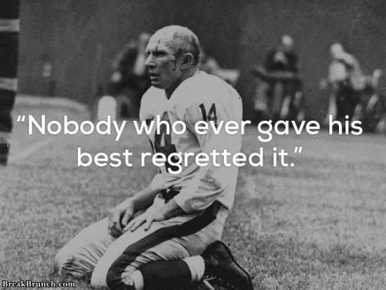 Nobody who ever gave his best regretted it