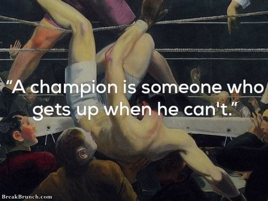 A champion is someone who gets up when he can't