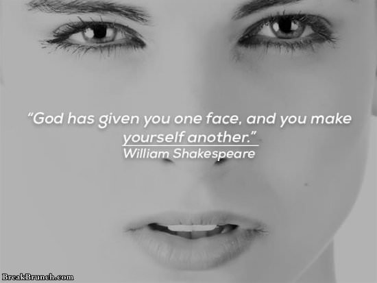 God has given you one face