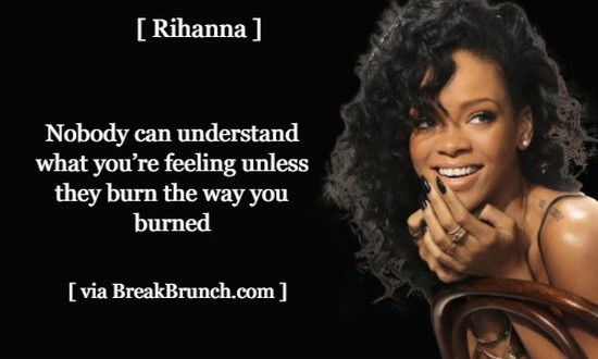 Nobody can understand what you are feeling – Rihanna