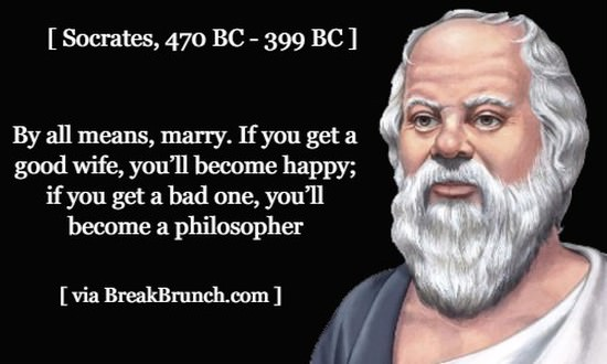 If you have bad wife, you will become philosopher – Socrates