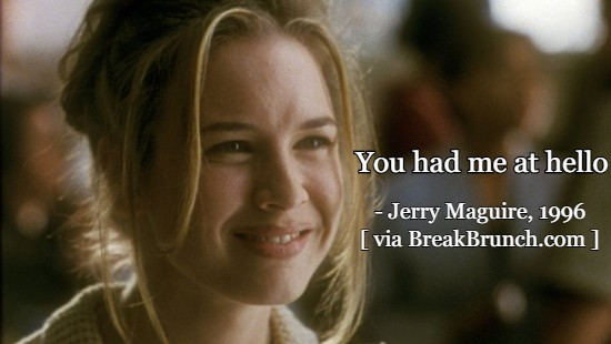 You had me at hellp – Jerry Maguire