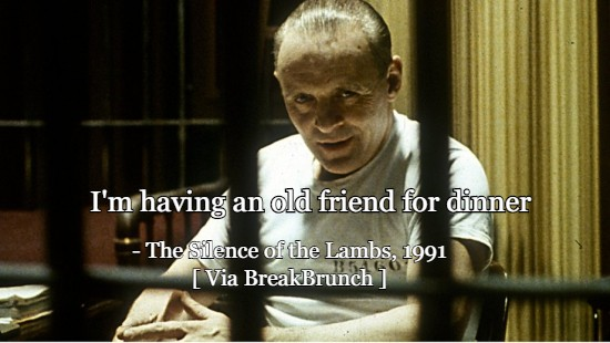 I'm having an old friend for dinner – The Silence of the Lambs